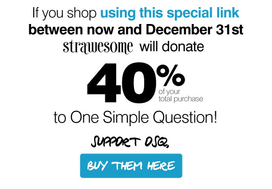Shop at their store using this special link between now and the end of the 2012, then they will donate 40% to our film One Simple Question.